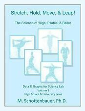 Stretch, Hold, Move, and Leap! the Science of Yoga, Pilates, and Ballet :...