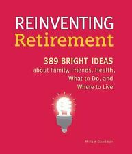 Reinventing Retirement: 389 Bright Ideas About Family, Friends, Health, What to