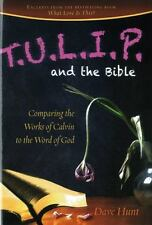 T.U.L.I.P. and the Bible: Comparing the Works of Calvin to the Word of God, Hunt