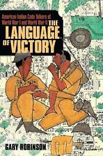 The Language of Victory : American Indian Code Talkers of World War I and...