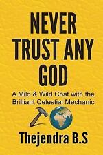 Never Trust Any God : A Mild and Wild Chat with the Brilliant Celestial...