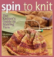 Spin to Knit by Shannon Okey (2006, Paperback)