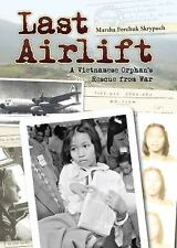 Last Airlift : A Vietnamese Orphan's Rescue from War by Marsha Forchuk...