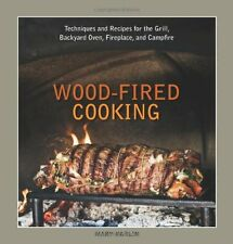 Wood-Fired Cooking: Techniques and Recipes for the Grill, Backyard Oven, Firepla