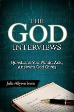 The God Interviews: Questions You Would Ask; Answers God Gives