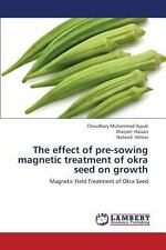 The Effect of Pre-Sowing Magnetic Treatment of Okra Seed on Growth by Akhtar...