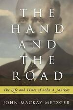 The Hand and the Road : The Life and Times of John A. Mackay by John Mackay...