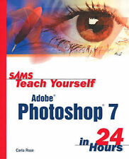 Sams Teach Yourself Adobe Photoshop 7 in 24 Hours by Carla Rose (Paperback,...