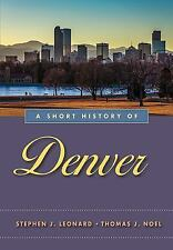Short History of Denver by Thomas J. Noel and Stephen J. Leonard (2016,...