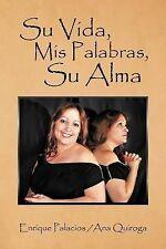 Su Vida,Mis Palabras,Su Alm by Ana and Enrique Palacios Quiroga (2012,...
