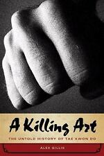 A Killing Art: The Untold History of Tae Kwon Do, Gillis, Alex, New Books