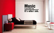 MUSIC IS NOT WHAT I DO IT'S WHO I AM HOME FAMILY WALL QUOTE DECAL VINYL WORDS