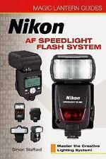 Magic Lantern Guides: Nikon AF Speedlight Flash System: Master the Creative Ligh