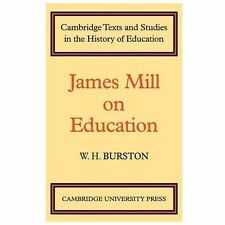 Cambridge Texts and Studies in the History of Education Ser.: James Mill on...