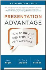 Presentation Advantage : How to Inform and Persuade Any Audience by Julie...