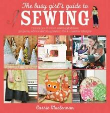 The Busy Girl's Guide to Sewing: Unlock your inner sewing goddess - projects, ad