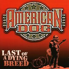 Last Of A Dying Breed - American Dog (2005, CD NEUF)