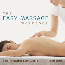 The Easy Massage Workbook: A Complete Massage Class in a Book by Clare Harris (…