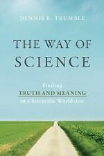 The Way of Science: Finding Truth and Meaning in a Scientific Worldvie-ExLibrary