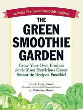 The Green Smoothie Garden: Grow Your Own Produce for the Most Nutritious Green S