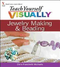 Teach Yourself VISUALLY Consumer: Jewelry Making and Beading 6 by Chris...