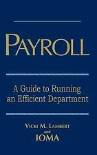 Payroll : A Guide to Running an Efficient Department by Vicki M. Lambert and...