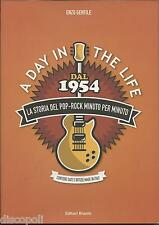 A Day in the life. Dal 1954 la storia del pop-rock minuto per minuto LIBRO NUOVO
