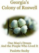 Georgia's Colony of Roswell : One Man's Dream and the People Who Lived It by...