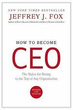 How to Become CEO : The Rules for Rising to the Top of Any Organization by...