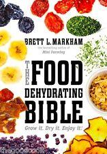The Food Dehydrating Bible Grow It Dry It Enjoy It Cookbook Brett L Markham  New
