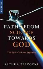 Paths from Science Towards God: The End of All Our Exploring by Arthur R....