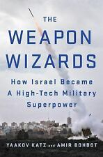The Weapon Wizards: How Israel Became a High-Tech Military Superpower by Amir Bo