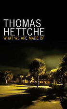What We Are Made Of, Hettche, Thomas, Used; Good Book