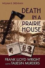 Death in a Prairie House: Frank Lloyd Wright and the Taliesin Murders, Drennan,