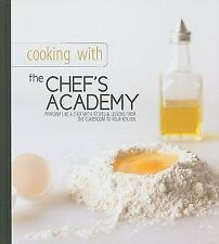 Cooking with the Chef's Academy: Perform Like a Chef with Recipes & Lessons from