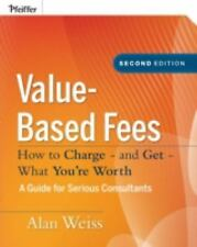 Value-Based Fees: How to Charge--And Get--What You're Worth Alan Weiss 2nd ed