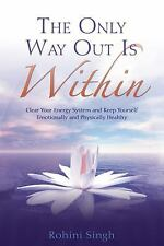 The Only Way Out Is Within: Clear Your Energy System and Keep Yourself Emotional