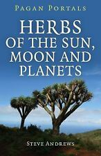 Pagan Portals - Herbs of the Sun, Moon and Planets by Steve Andrews (2016,...