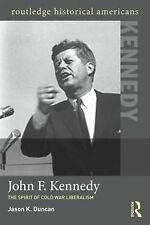 John F. Kennedy: The Spirit of Cold War Liberalism (Routledge Historical America
