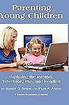 Parenting Young Children: Exploring the Internet, Television, Play, and Readin..