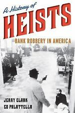 History of Heists : Bank Robbery in America by Jerry Clark and Ed Palattella...