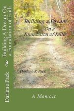 Building a Dream on a Foundation of Faith by Darlene Pack (2014, Paperback)