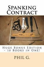 Spanking Contract - Huge Bonus Edition - 10 Books in One! by Phil G. (2013,...