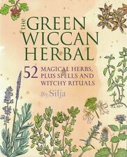 The Green Wiccan Herbal  52 Magical Herbs, Plus Spells & Witchy Rituals by Silja