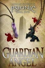 Adrian Howell's PSIONIC Pentalogy: PSIONIC Book Five: Guardian Angel by...
