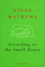 According to the Small Hours by Aidan Carl Mathews (Paperback, 1998)