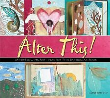 Alter This!: Radical Ideas for Transforming Books Into Art-ExLibrary