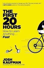 The First 20 Hours : How to Learn Anything ... Fast! by Josh Kaufman (2014,...
