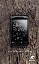 Rühle, Alex - Ohne Netz: Mein halbes Jahr offline