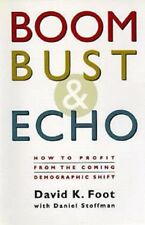 Boom, Bust and Echo: How to Profit from the Coming Demographic Shift by D. Foot